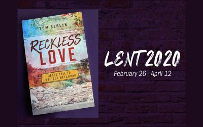 RECKLESS LOVE: LENT 2020 through Easter