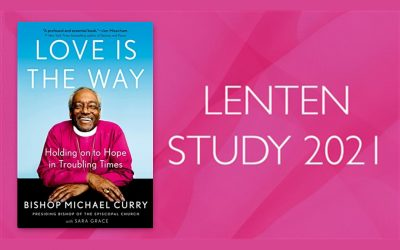 Love is the Way: Lent 2021