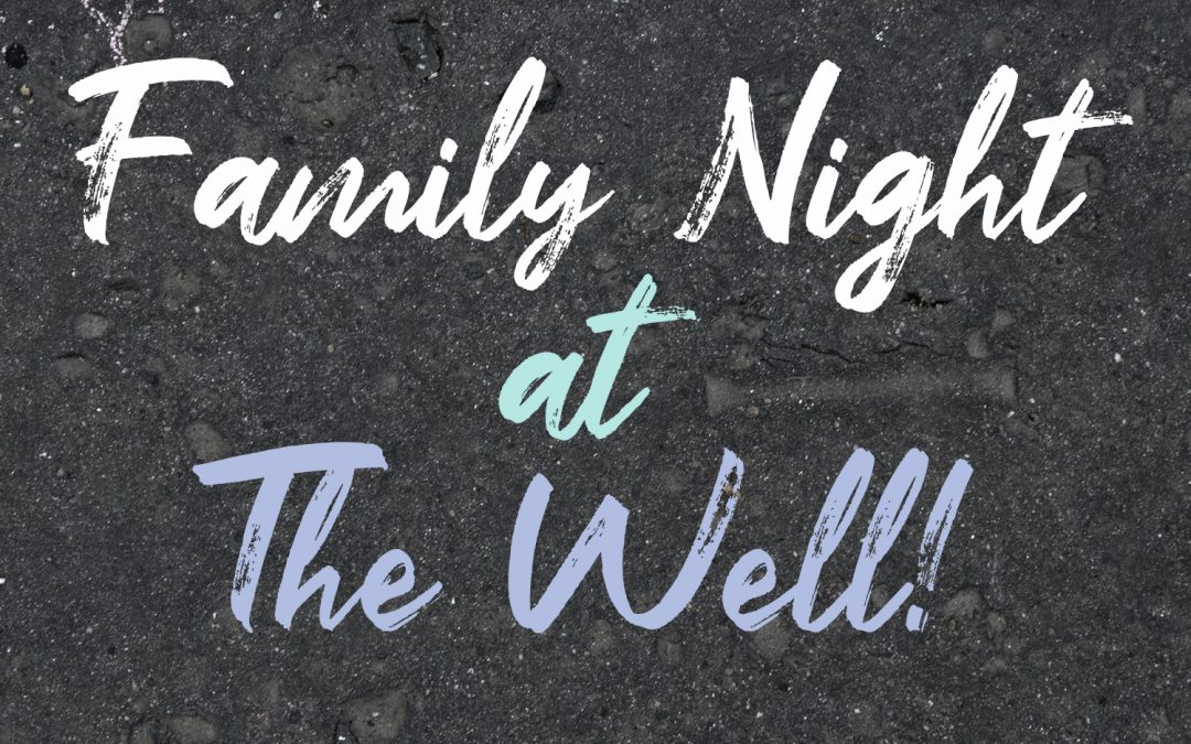 Family nights at The Well!